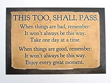 Mindful Reminder – This too, shall pass.